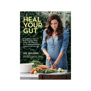 Heal Your Gut - Lee Holmes - Delicious Recipes For Improving Gut Health by Supercharged Foods
